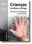 Crianças em Risco e Perigo: contextos, investigação e intervenção - Vol. 1