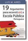 19 Argumentos Para Reconst(ruir) a Escola Pública Portuguesa