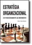 Estratégia Organizacional - Do posicionamento ao movimento