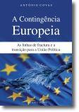A Contingência Europeia - As Linhas de Fractura e a Transição Para a União Polít