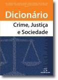 Dicionário - Crime, Justiça, Sociedade