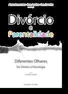 Divórcio e Parentalidade - Diferentes Olhares: Do Direito à Psicologia