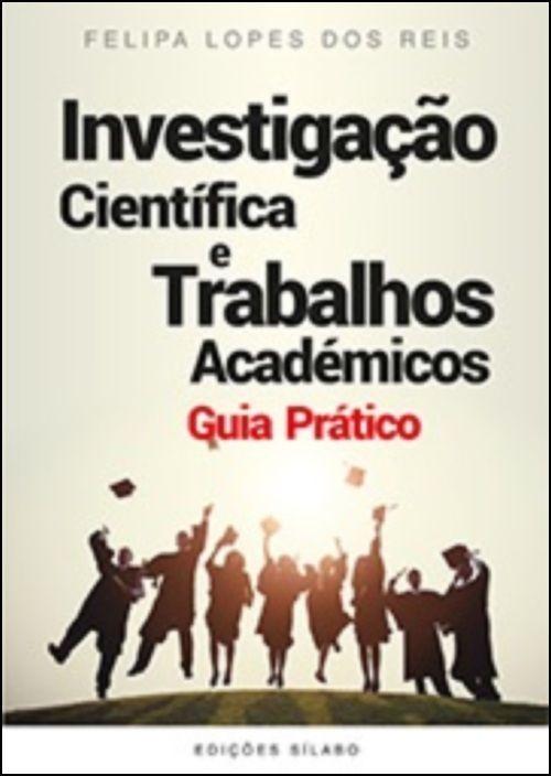 Investigação Científica e Trabalhos Académicos - Guia Prático