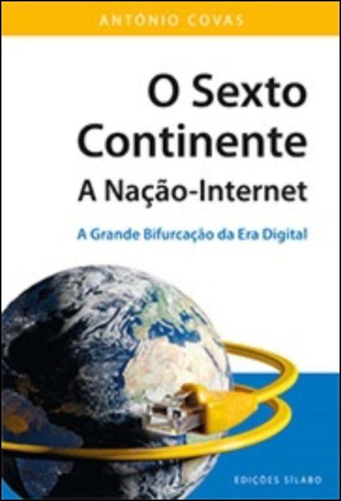 O Sexto Continente - A Nação-Internet: a grande bifurcação da era digital