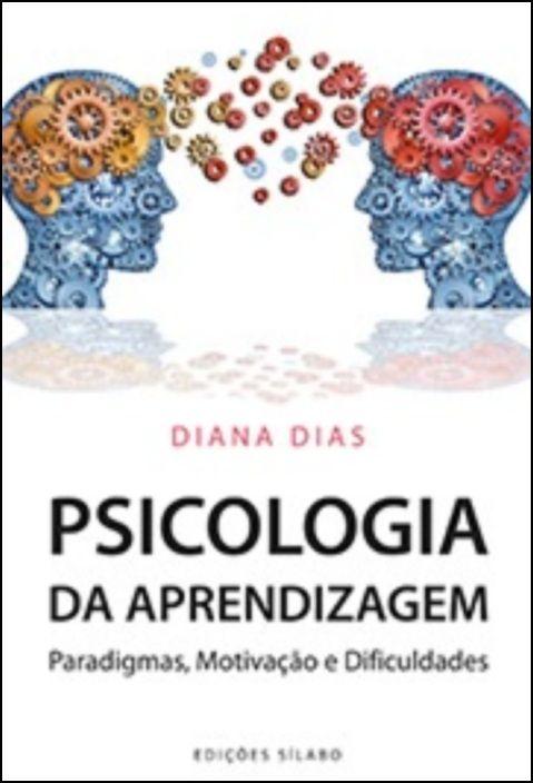 Psicologia da Aprendizagem - Paradigmas, Motivação e Dificuldades