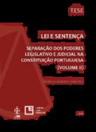 Lei e Sentença Volume II - Separação dos Poderes Legislativo e Judicial na Constituição Portuguesa