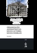 Organização Administrativa: Novos Actores, Novos Modelos - Volume I