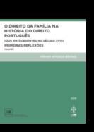 O Direito da Família na História do Direito Português - Volume I - (Dos Antecedentes ao Século XVIII) Primeiras Reflexões