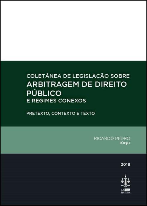 Coletânea de Legislação sobre Arbitragem de Direito Público e Regimes Conexos