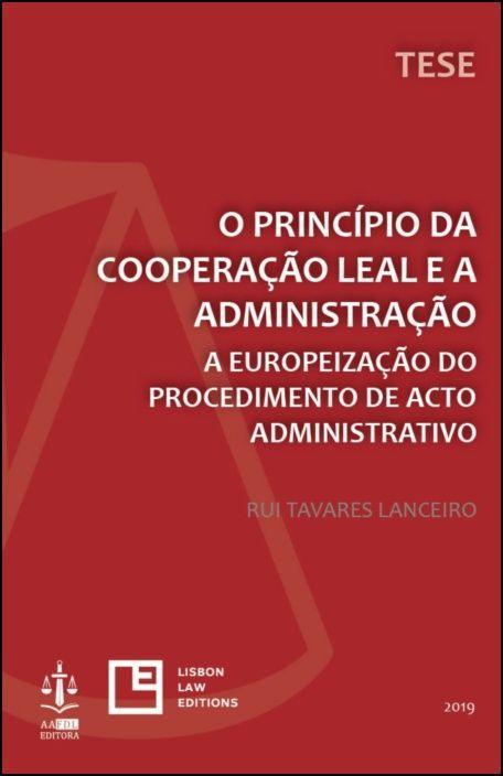 O Princípio da Cooperação Leal e a Administração - A Europeização do Procedimento de Acto Administrativo