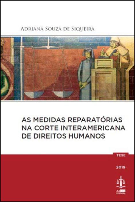 As Medidas Reparatórias na Corte Interamericana de Direitos Humanos