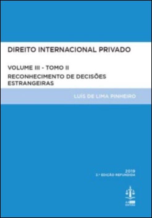 Direito Internacional Privado Volume III - Tomo II - Reconhecimento de Decisões Estrangeiras