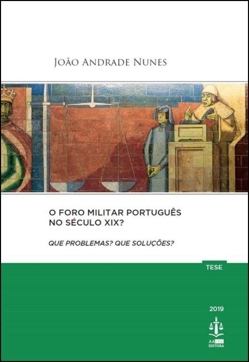 O Foro Militar Português no Século XIX? Que Problemas? Que Soluções?