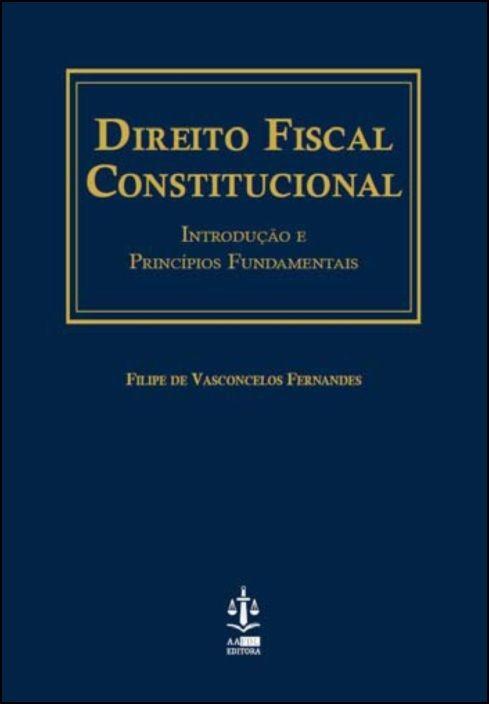 Direito Fiscal Constitucional - Introdução e Princípios Fundamentais