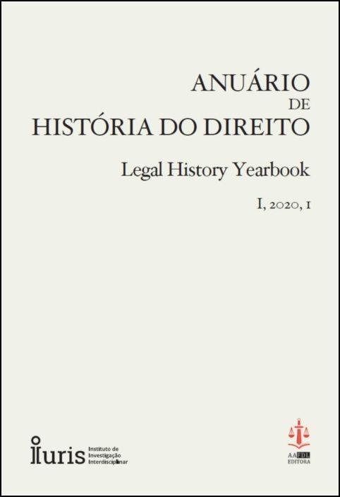 Anuário de História do Direito - Legal History Yearbook I, 2020, I