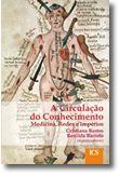 A Circulação do Conhecimento Medicina, Redes e Impérios