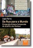 Da Rua para o Mundo: etnografia urbana comparada do graffiti e parkour