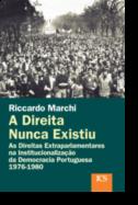 A Direita Nunca Existiu - As Direitas Parlamentares na Institucionalização da Democracia Portuguesa 1976-1980