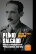Plínio Salgado - Um Católico Integralista entre Portugal e o Brasil (1895-1975)