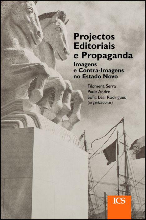 Projectos Editoriais e Propaganda - Imagens e Contra-Imagens no Estado Novo