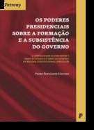 Os Poderes Presidenciais Sobre a Formação e a Subsistência do Governo
