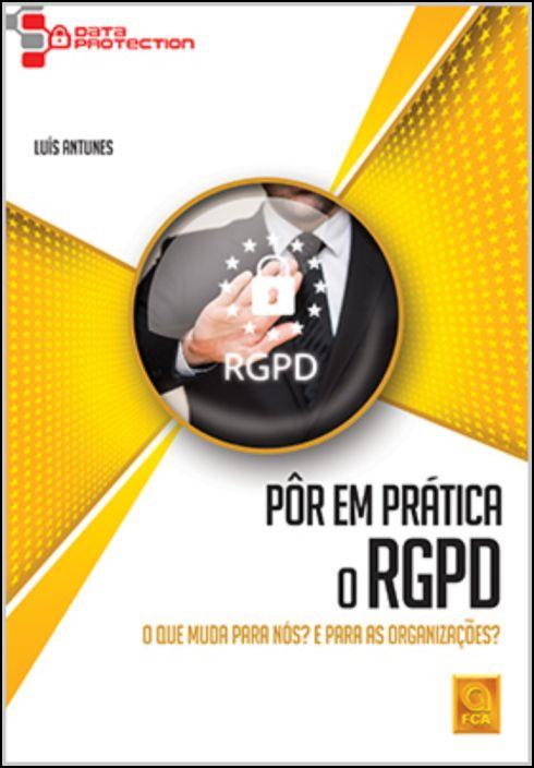 Pôr em Prática o RGPD - O que muda para nós? E para as organizações?
