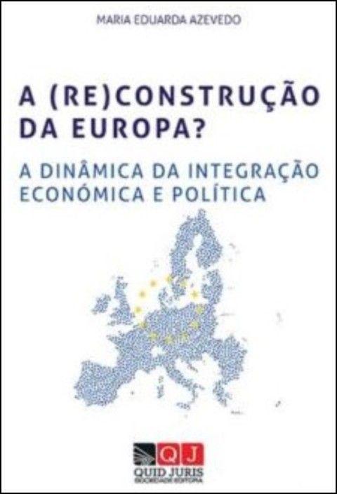 A (Re)Construção da Europa? A Dinâmica da Integração Económica e Política