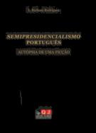 Semipresidencialismo Português - Autópsia de uma Ficção