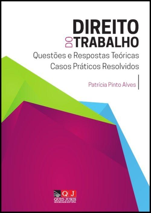Direito do Trabalho - Questões e Respostas Teóricas e Casos Práticos Resolvidos
