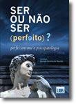 Ser ou Não Ser (Perfeito)?  - Perfecionismo e Psicopatologia