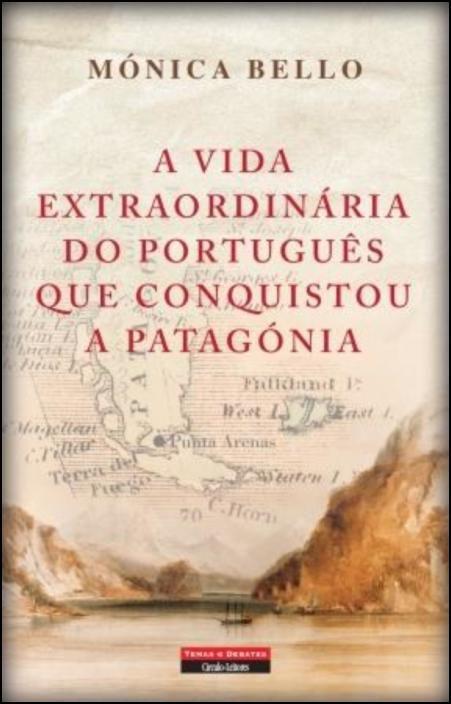 A Vida Extraordinária do Português Que Conquistou a Patagónia