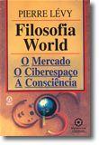 Filosofia World - O Mercado, O Ciberespaço, A Consciência