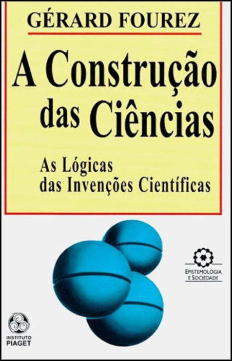 A Construção das Ciências: as lógicas das invenções científicas