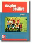Disciplina Positiva - Prevenção, Avaliação e Tratamento na Infância