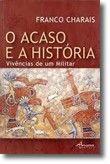 O Acaso e a História - Vivências de um Militar