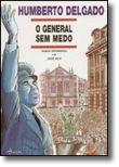 Humberto Delgado - O General Sem Medo