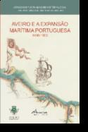 Aveiro e a Expansão Marítima Portuguesa 1400-1800