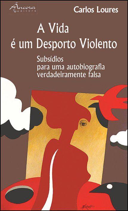 A Vida é Um Desporto Violento: subsídios para uma autobiografia verdadeiramente falsa
