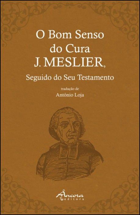 O Bom Senso do Cura J. Meslier seguido do seu Testamento