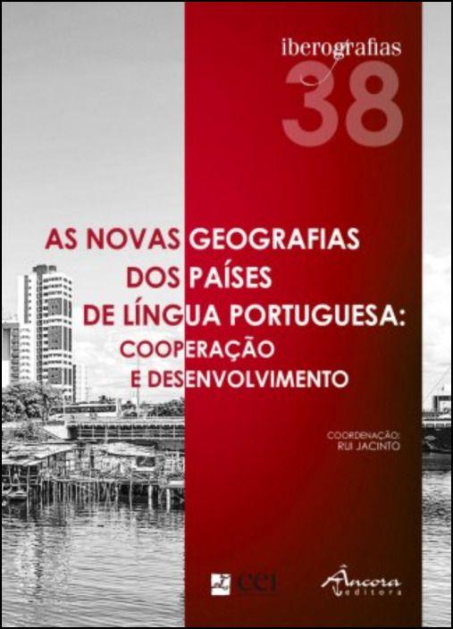 Iberografias 38 - As Novas Geografias dos Países de Língua Portuguesa: Cooperação e Desenvolvimento