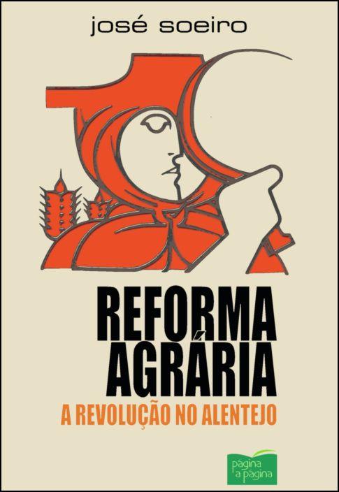 Reforma Agrária: A Revolução no Alentejo