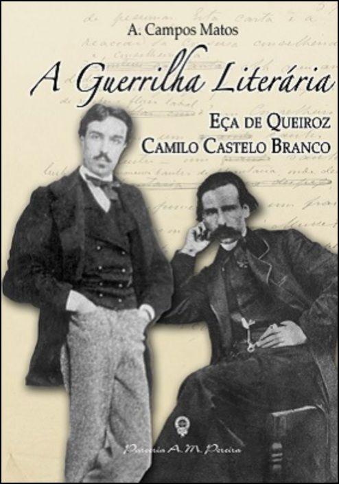 A Guerrilha Literária - Eça de Queirós e Camilo Castelo Branco