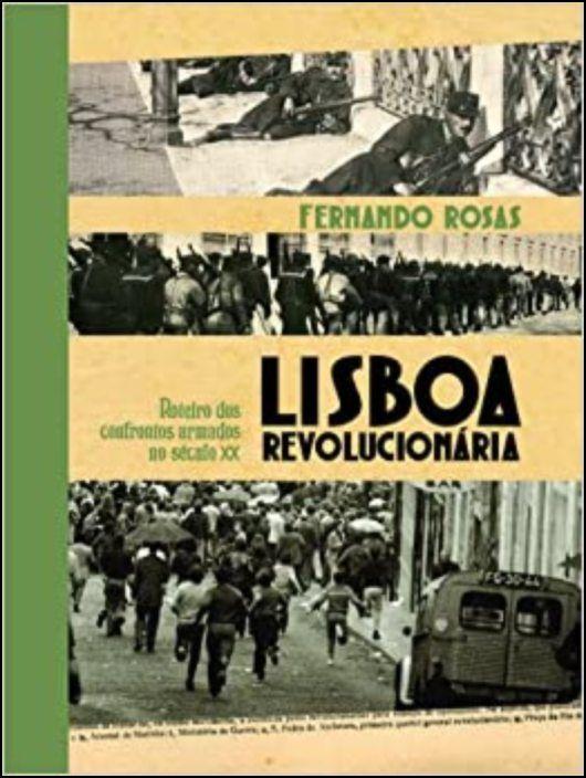 LISBOA REVOLUCIONÁRIA- Roteiro dos Confrontos Armados no Século XX