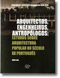 Arquitectos, Engenheiros, Antropólogos: estudos sobre arquitectura popular no século XX português