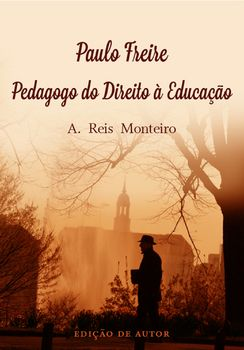 Paulo Freire ? Pedagogo do Direito à Educação