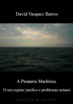 A Pirataria Marítima. O seu regime jurídico e problemas actuais