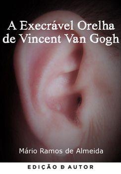 A Execrável Orelha de Vincent Van Gogh
