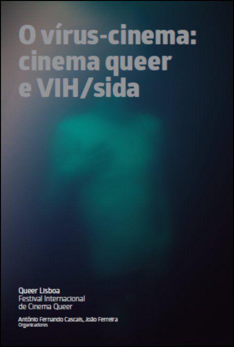 O Vírus-cinema: cinema queer e VIH/Sida