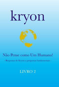 Kryon - Não Pense como um Humano! - Livro 2