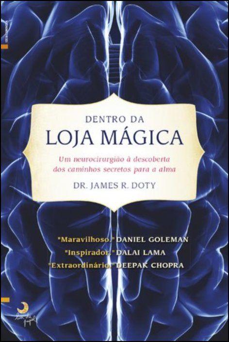 Dentro da Loja Mágica: um neurocirurgião à descoberta dos caminhos secretos para a alma